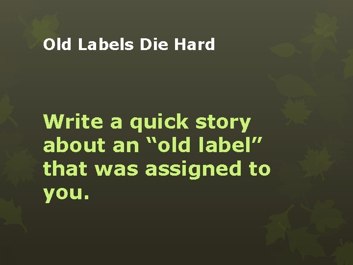"""Old Labels Die Hard Write a quick story about an """"old label"""" that was"""
