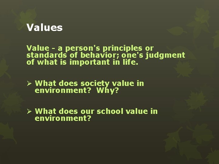 Values Value - a person's principles or standards of behavior; one's judgment of what