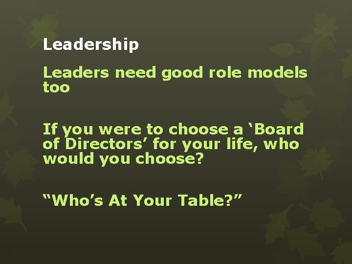 Leadership Leaders need good role models too If you were to choose a 'Board