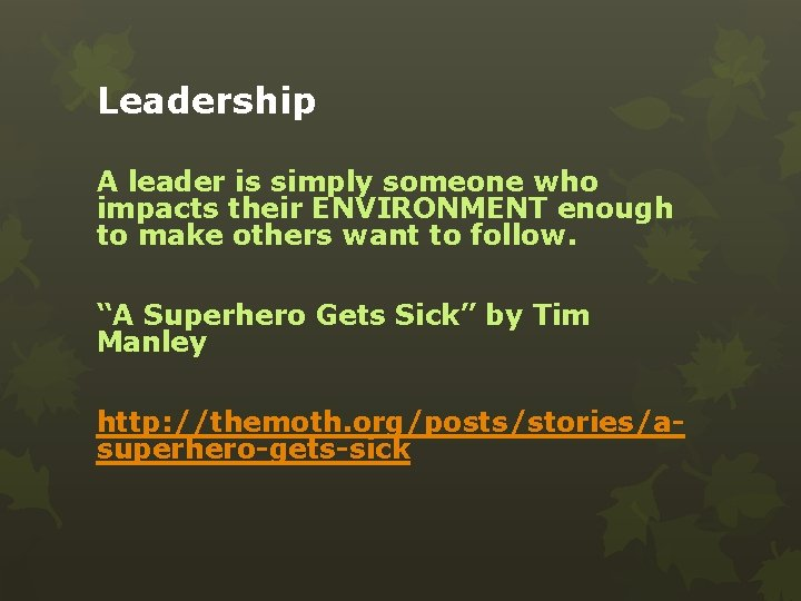 Leadership A leader is simply someone who impacts their ENVIRONMENT enough to make others