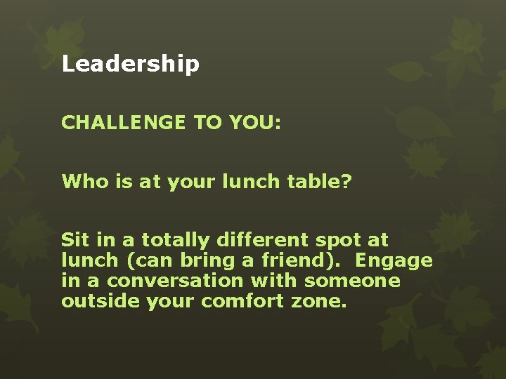 Leadership CHALLENGE TO YOU: Who is at your lunch table? Sit in a totally