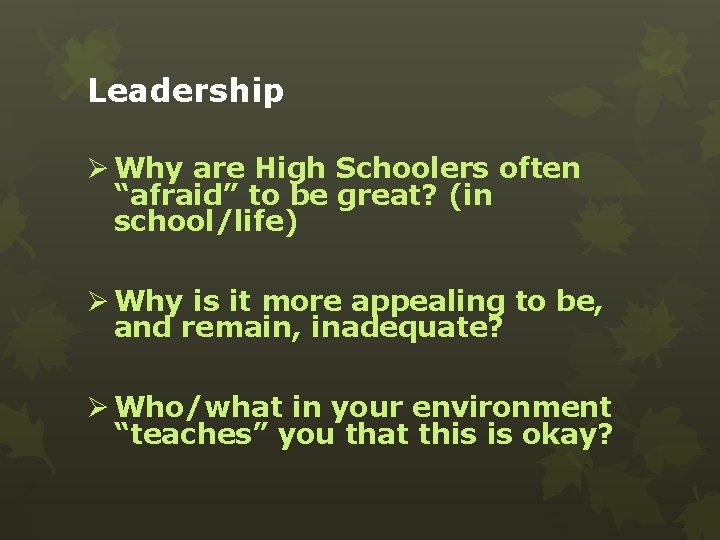 """Leadership Ø Why are High Schoolers often """"afraid"""" to be great? (in school/life) Ø"""