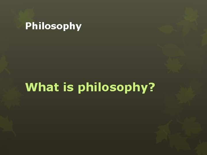 Philosophy What is philosophy?