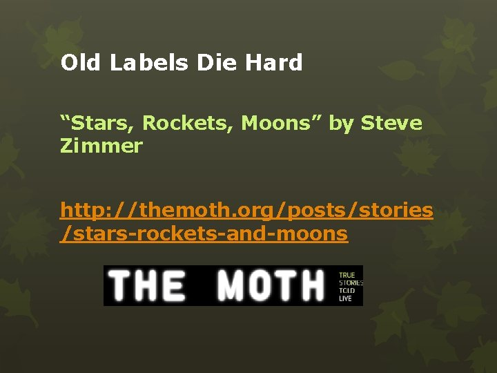 """Old Labels Die Hard """"Stars, Rockets, Moons"""" by Steve Zimmer http: //themoth. org/posts/stories /stars-rockets-and-moons"""