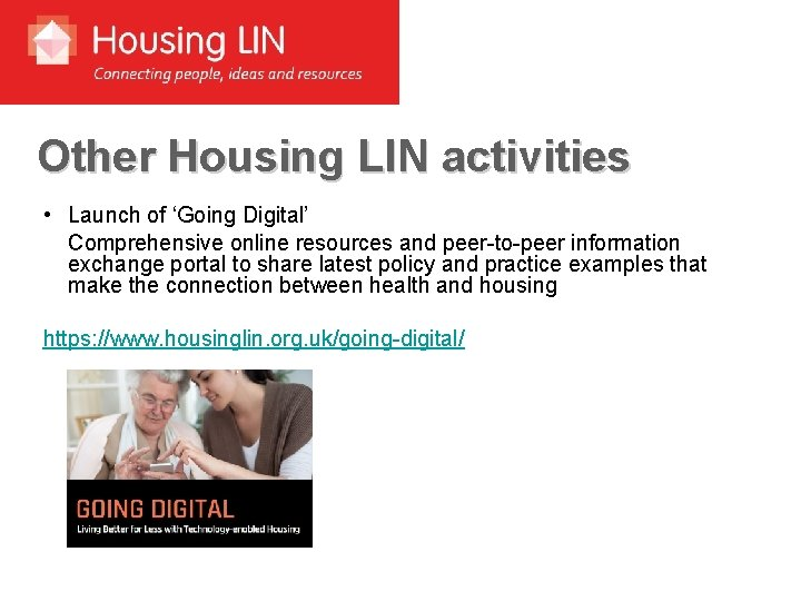 Other Housing LIN activities • Launch of 'Going Digital' Comprehensive online resources and peer-to-peer
