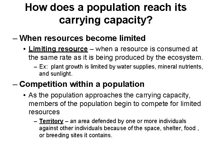How does a population reach its carrying capacity? – When resources become limited •