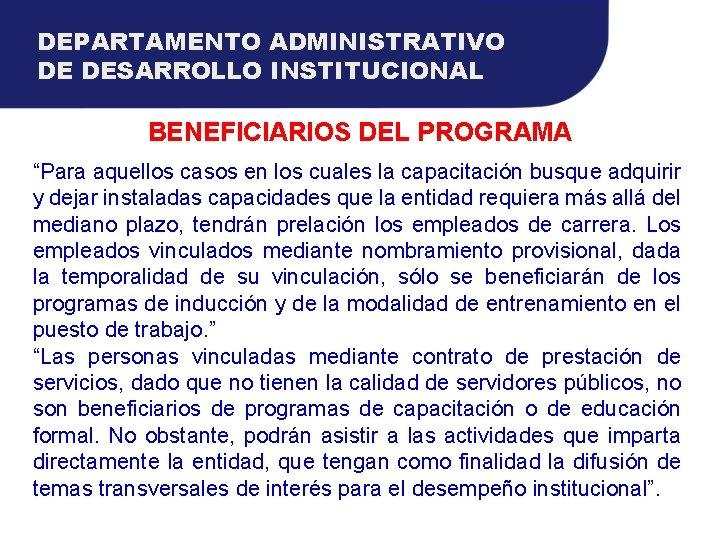 """DEPARTAMENTO ADMINISTRATIVO DE DESARROLLO INSTITUCIONAL BENEFICIARIOS DEL PROGRAMA """"Para aquellos casos en los cuales"""