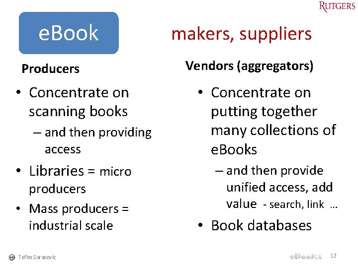 e. Book Producers • Concentrate on scanning books – and then providing access •