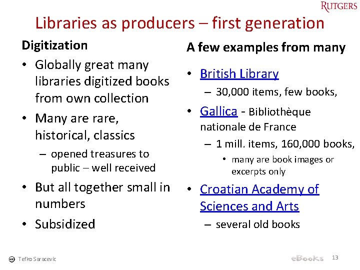 Libraries as producers – first generation Digitization • Globally great many libraries digitized books