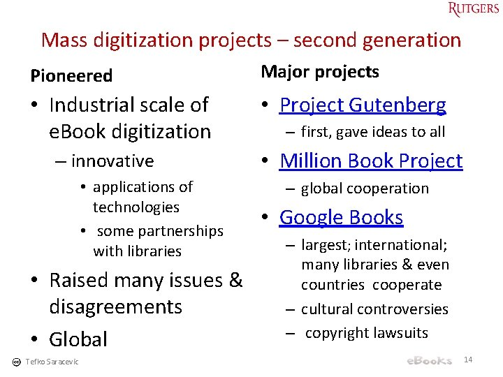 Mass digitization projects – second generation Pioneered Major projects • Industrial scale of e.