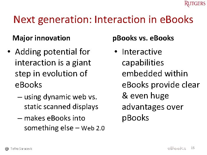 Next generation: Interaction in e. Books Major innovation • Adding potential for interaction is