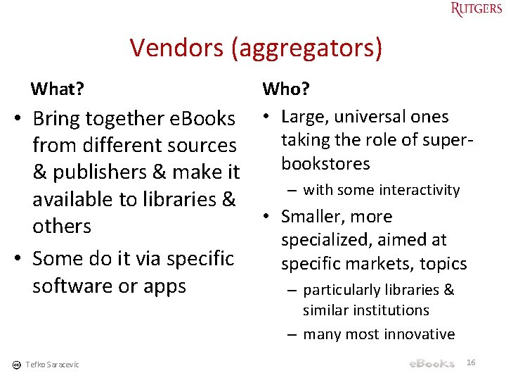 Vendors (aggregators) What? Who? • Large, universal ones taking the role of superbookstores •