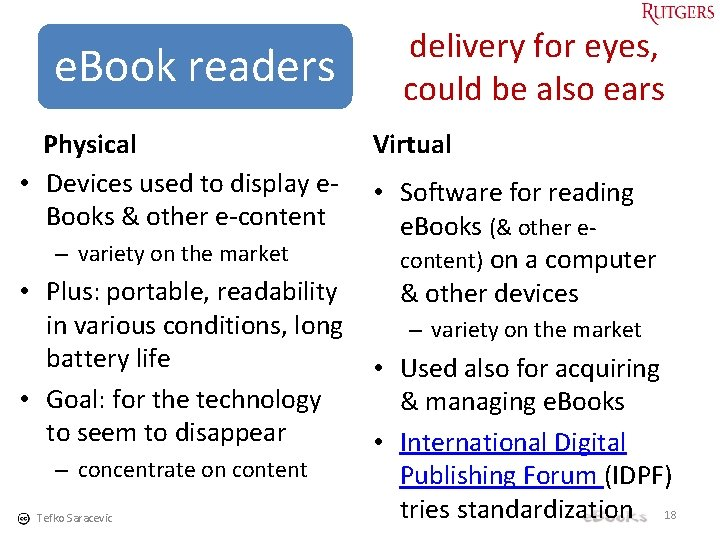 e. Book readers Physical • Devices used to display e. Books & other e-content