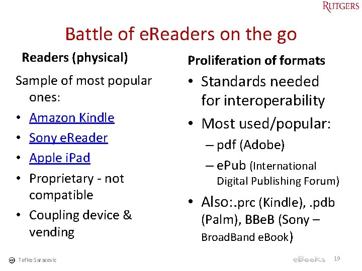 Battle of e. Readers on the go Readers (physical) Sample of most popular ones: