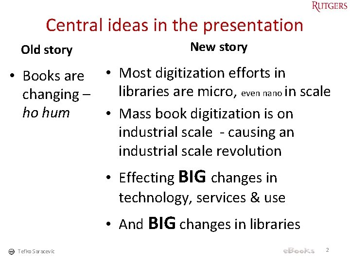 Central ideas in the presentation Old story New story • Books are • Most