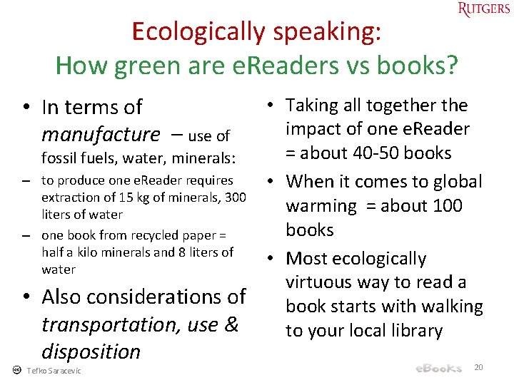 Ecologically speaking: How green are e. Readers vs books? • In terms of manufacture