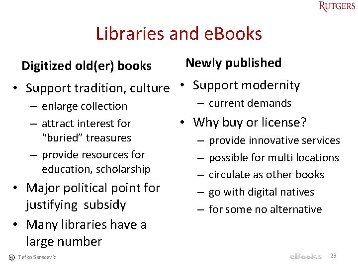Libraries and e. Books Digitized old(er) books Newly published • Support tradition, culture •