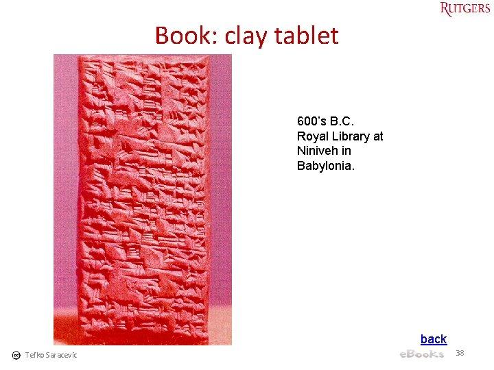 Book: clay tablet 600's B. C. Royal Library at Niniveh in Babylonia. back Tefko