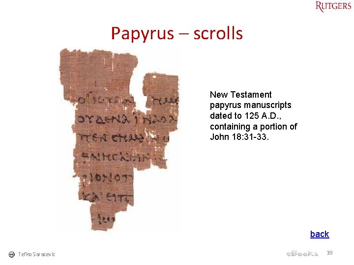 Papyrus – scrolls New Testament papyrus manuscripts dated to 125 A. D. , containing