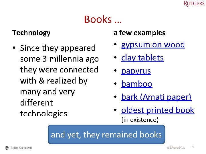Books … Technology a few examples • Since they appeared some 3 millennia ago