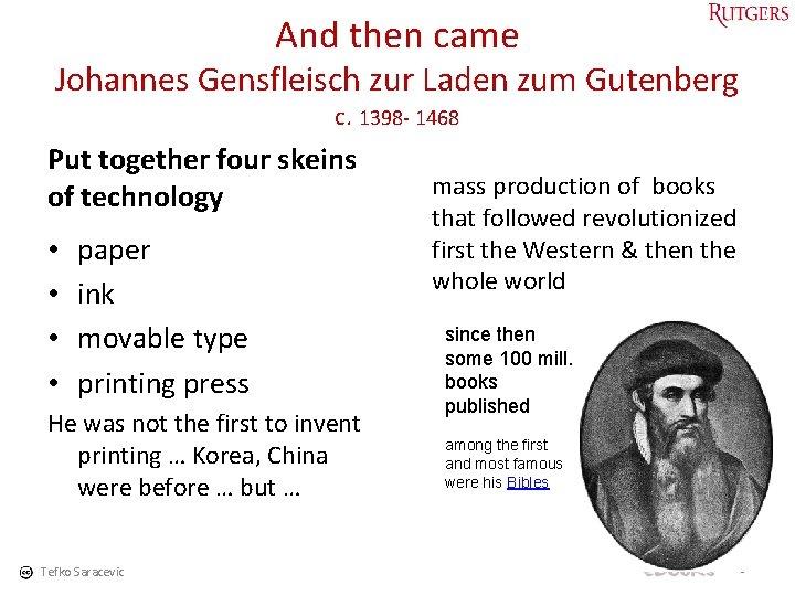 And then came Johannes Gensfleisch zur Laden zum Gutenberg c. 1398 - 1468 Put