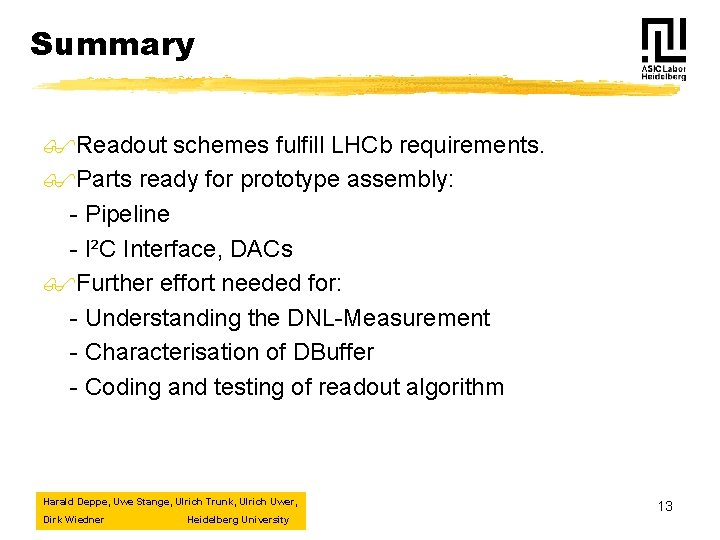 Summary $Readout schemes fulfill LHCb requirements. $Parts ready for prototype assembly: - Pipeline -