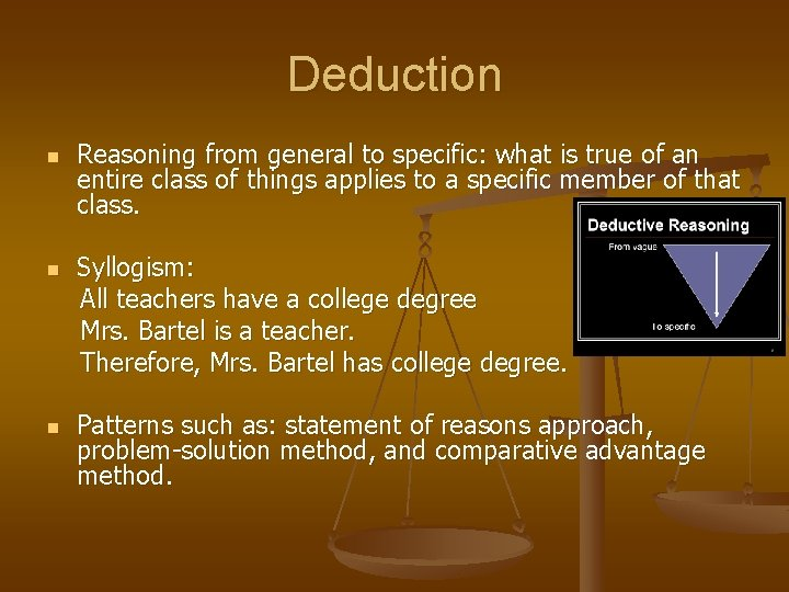 Deduction n Reasoning from general to specific: what is true of an entire class