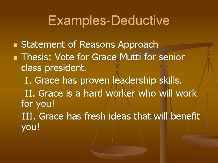Examples-Deductive n n Statement of Reasons Approach Thesis: Vote for Grace Mutti for senior