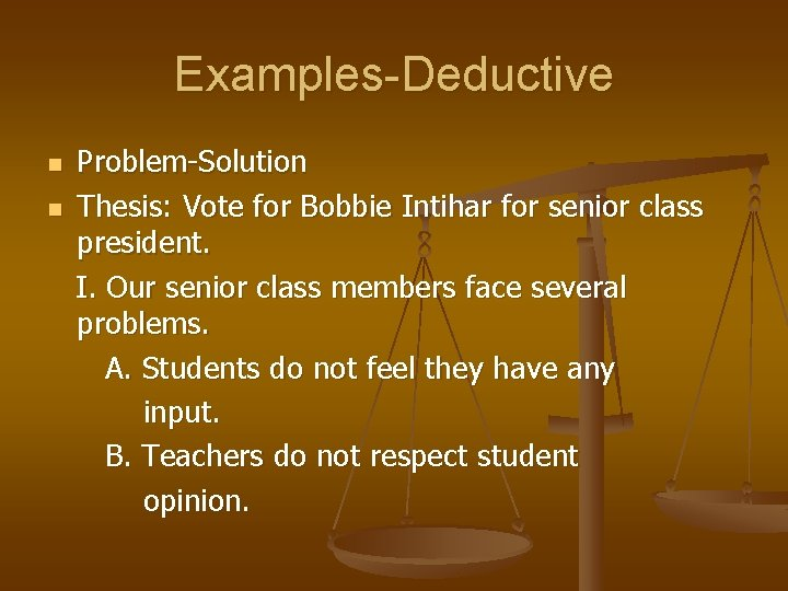 Examples-Deductive n n Problem-Solution Thesis: Vote for Bobbie Intihar for senior class president. I.