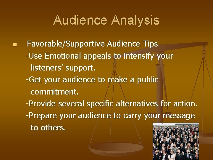 Audience Analysis n Favorable/Supportive Audience Tips -Use Emotional appeals to intensify your listeners' support.