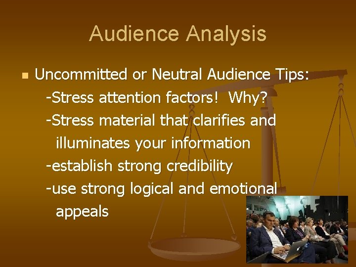 Audience Analysis n Uncommitted or Neutral Audience Tips: -Stress attention factors! Why? -Stress material