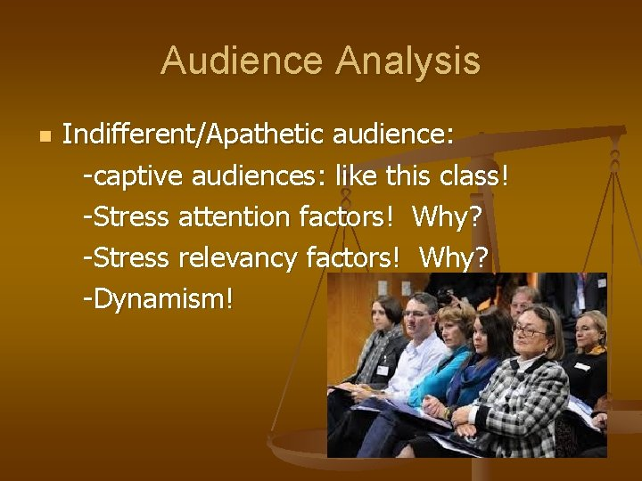 Audience Analysis n Indifferent/Apathetic audience: -captive audiences: like this class! -Stress attention factors! Why?