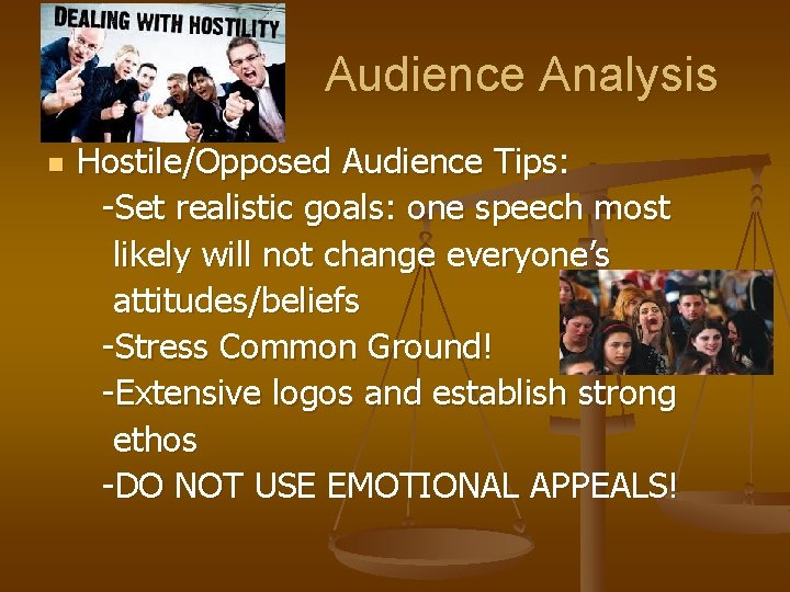 Audience Analysis n Hostile/Opposed Audience Tips: -Set realistic goals: one speech most likely will