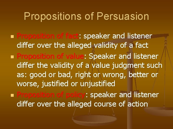 Propositions of Persuasion n Proposition of fact: speaker and listener differ over the alleged