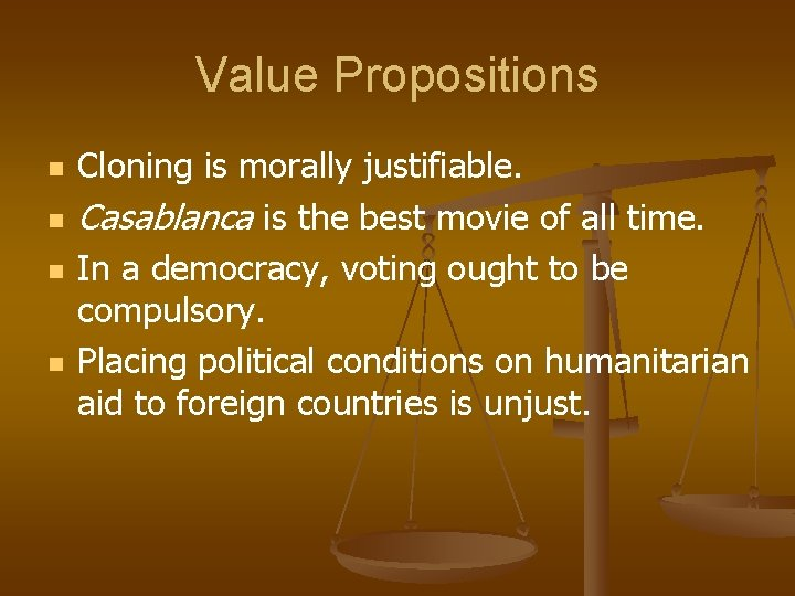 Value Propositions n n Cloning is morally justifiable. Casablanca is the best movie of