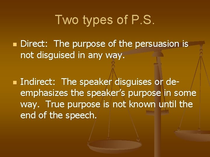 Two types of P. S. n n Direct: The purpose of the persuasion is