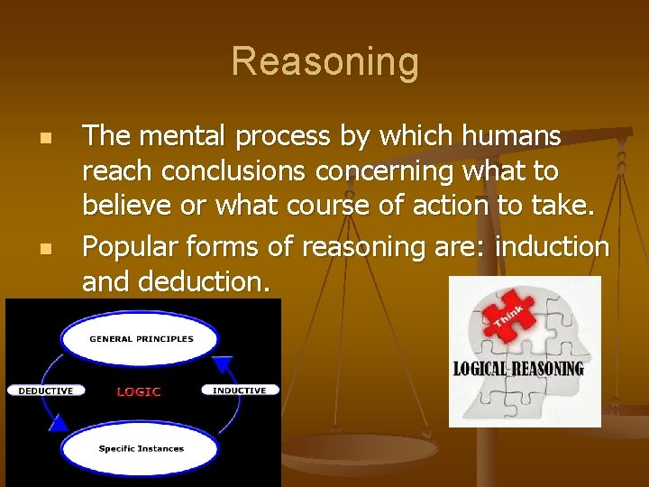 Reasoning n n The mental process by which humans reach conclusions concerning what to