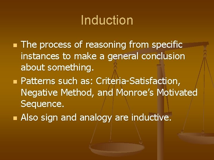 Induction n The process of reasoning from specific instances to make a general conclusion