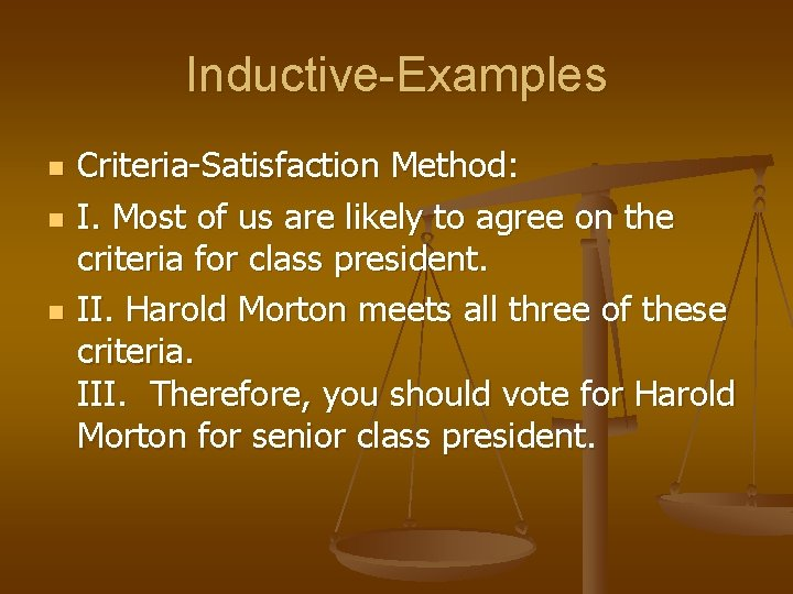 Inductive-Examples n n n Criteria-Satisfaction Method: I. Most of us are likely to agree