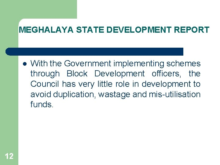 MEGHALAYA STATE DEVELOPMENT REPORT l 12 With the Government implementing schemes through Block Development