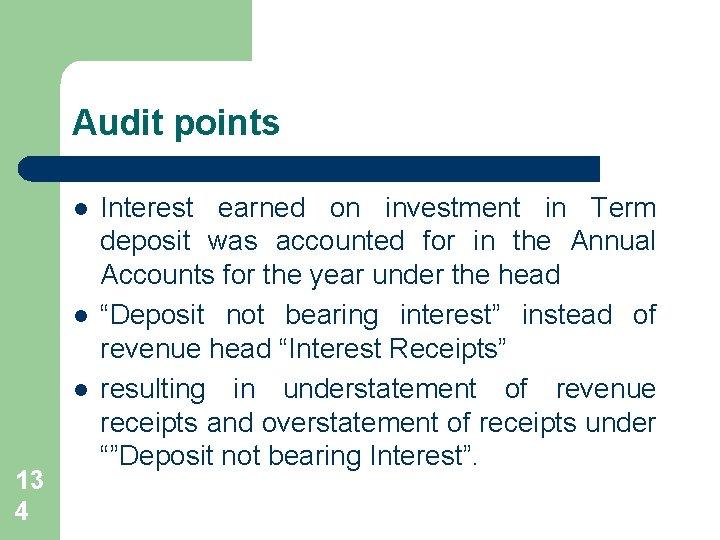 Audit points l l l 13 4 Interest earned on investment in Term deposit