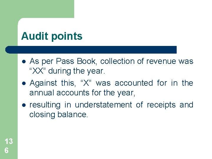 Audit points l l l 13 6 As per Pass Book, collection of revenue