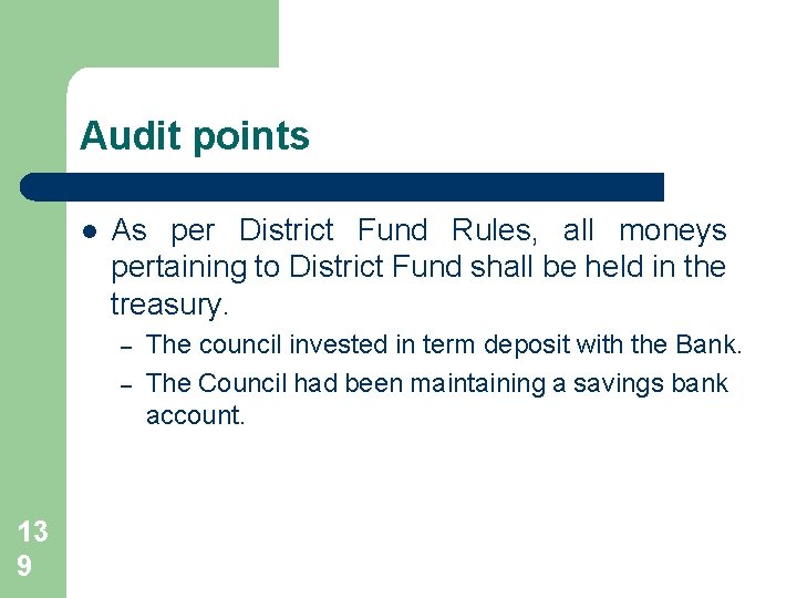 Audit points l As per District Fund Rules, all moneys pertaining to District Fund