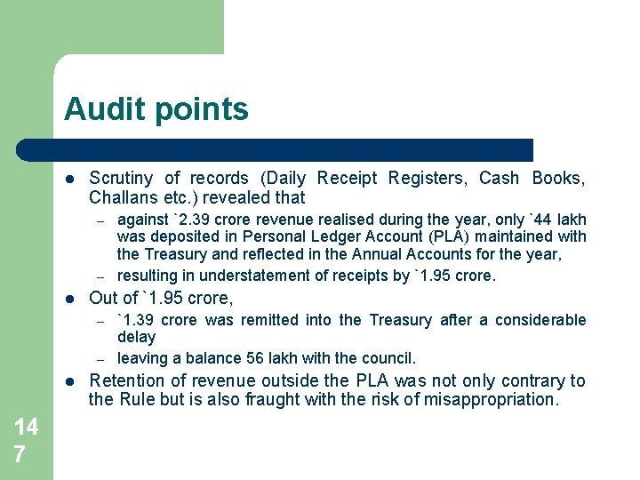Audit points l Scrutiny of records (Daily Receipt Registers, Cash Books, Challans etc. )