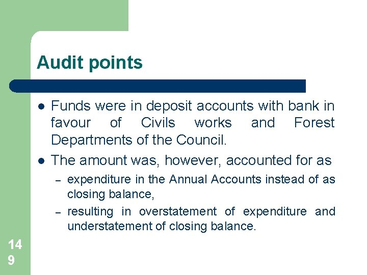 Audit points l l Funds were in deposit accounts with bank in favour of