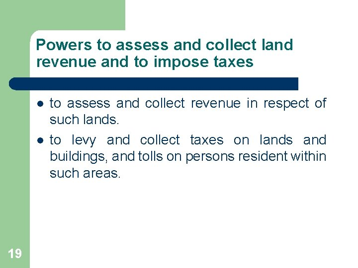 Powers to assess and collect land revenue and to impose taxes l l 19