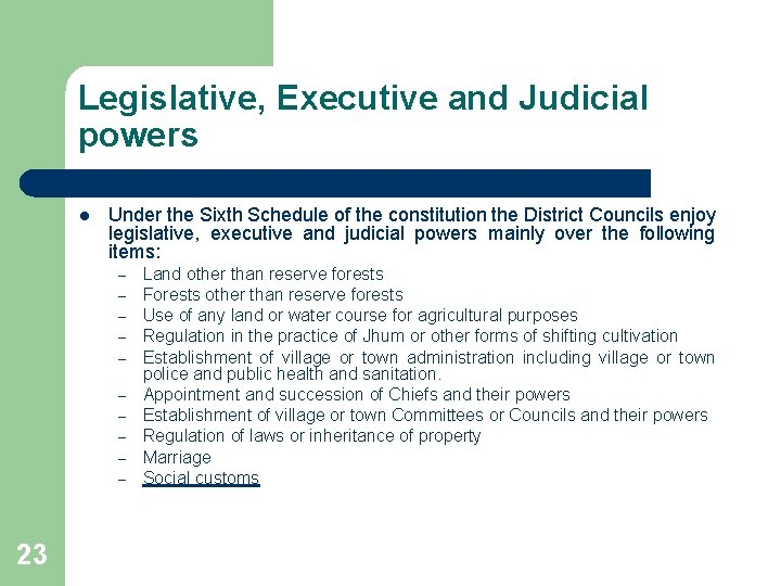 Legislative, Executive and Judicial powers l Under the Sixth Schedule of the constitution the