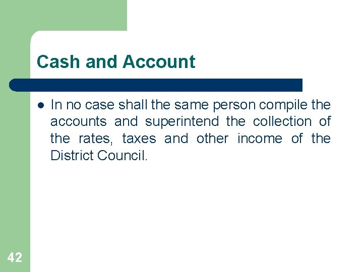 Cash and Account l 42 In no case shall the same person compile the