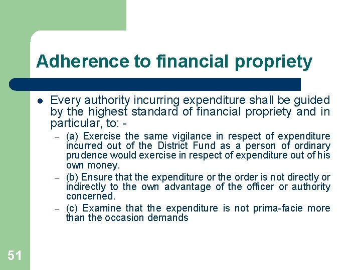 Adherence to financial propriety l Every authority incurring expenditure shall be guided by the