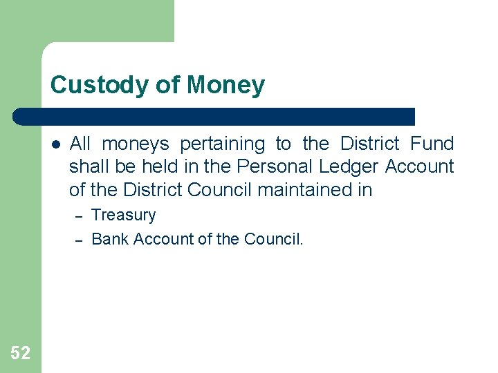 Custody of Money l All moneys pertaining to the District Fund shall be held